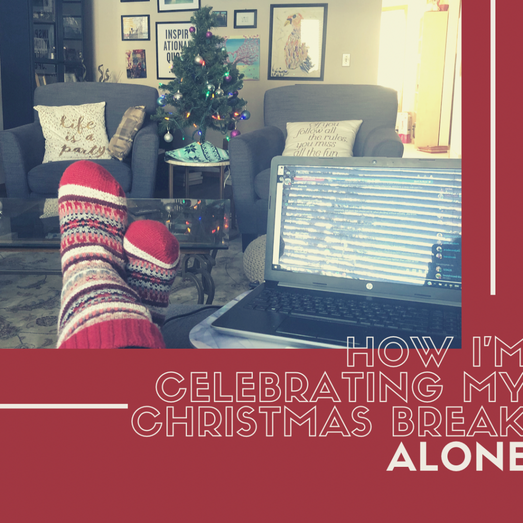 How I'm Celebrating my Christmas Break Alone Because of Covid